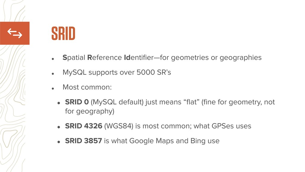 • Spatial Reference Identifier—for geometries or...