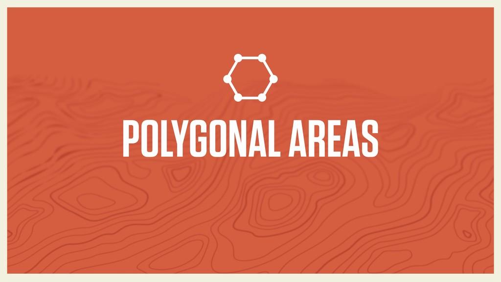 POLYGONAL AREAS
