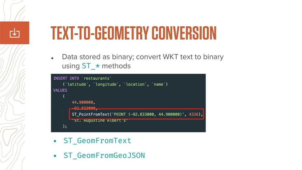 • Data stored as binary; convert WKT text to bi...