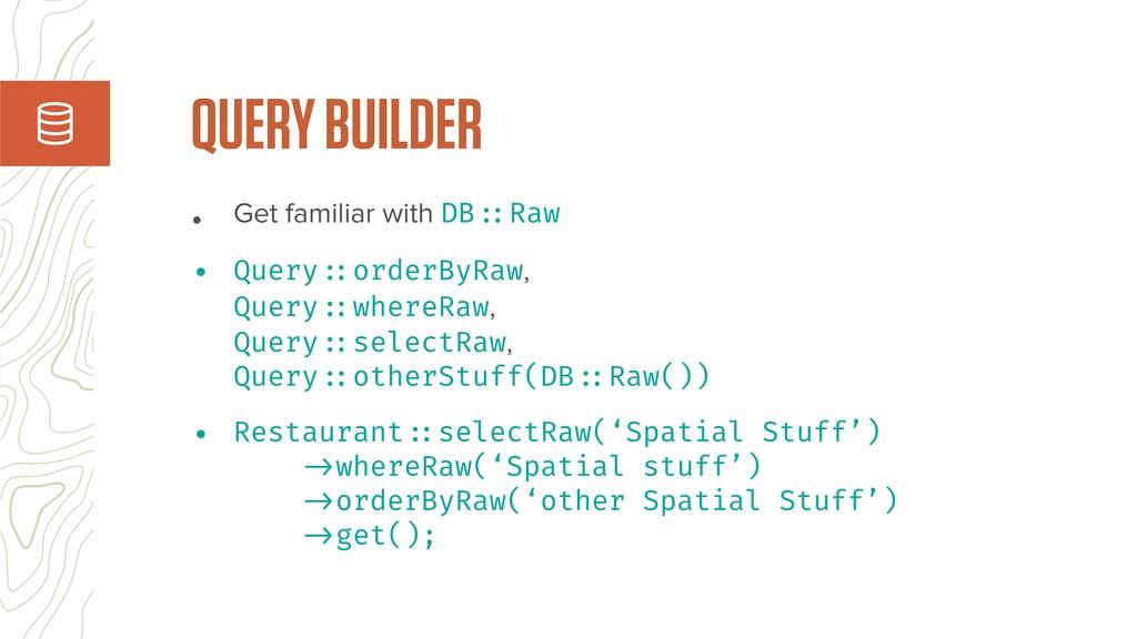 • Get familiar with DB!::Raw • Query!::orderByR...