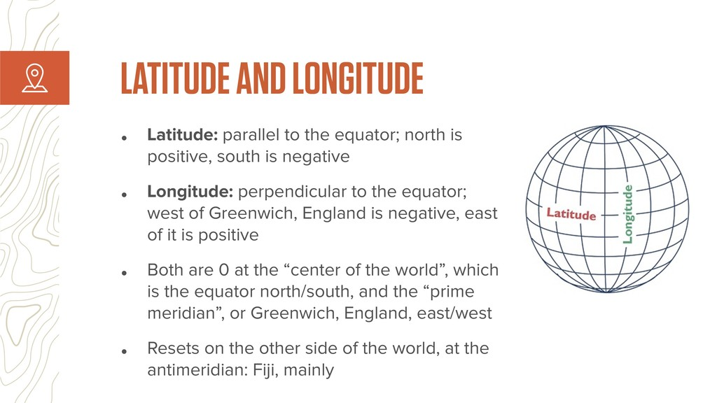 • Latitude: parallel to the equator; north is p...