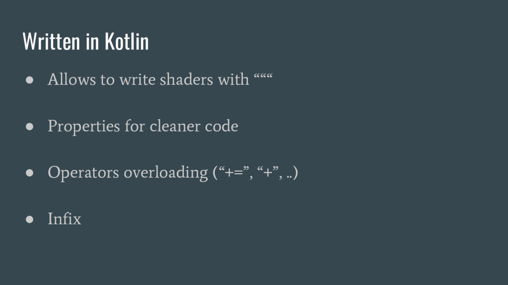 Written in Kotlin ● Allows to write shaders wit...