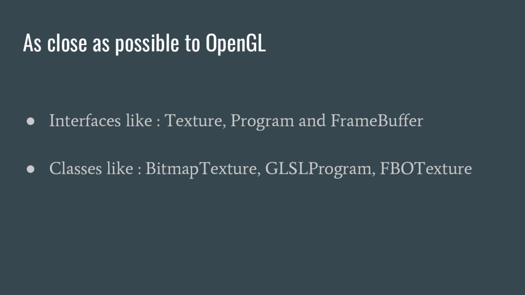 As close as possible to OpenGL ● Interfaces lik...