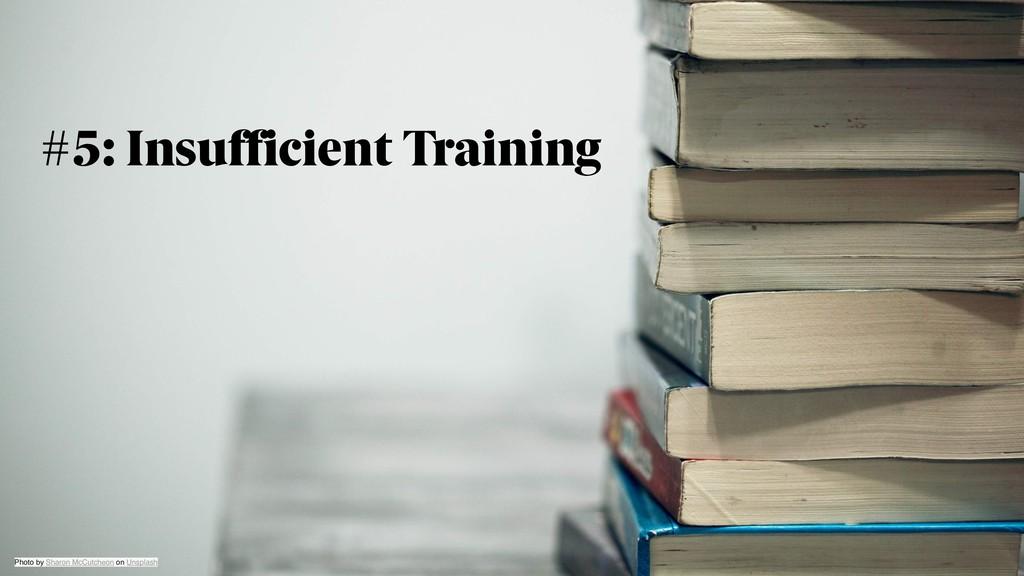 #5: Insufficient Training Photo by Sharon McCut...