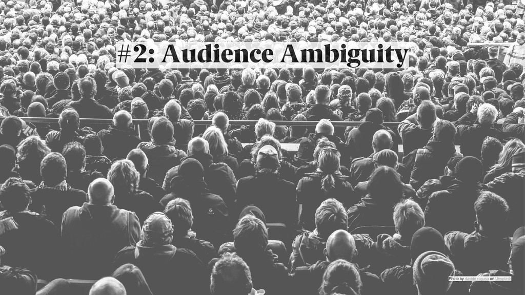 #2: Audience Ambiguity Photo by davide ragusa o...