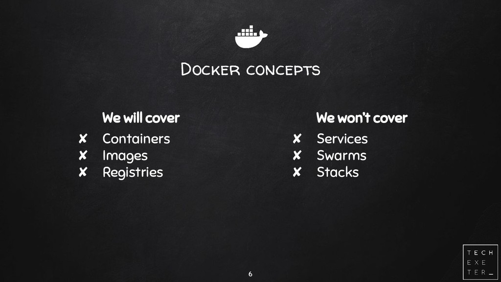 Docker concepts We will cover ✘ Containers ✘ Im...