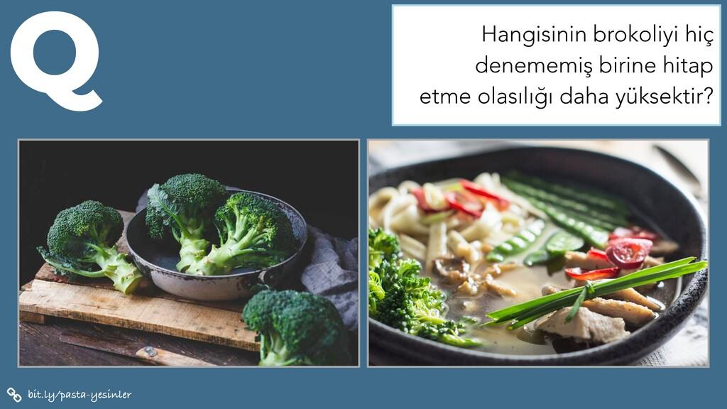 bit.ly/pasta-yesinler Q Hangisinin brokoliyi hi...