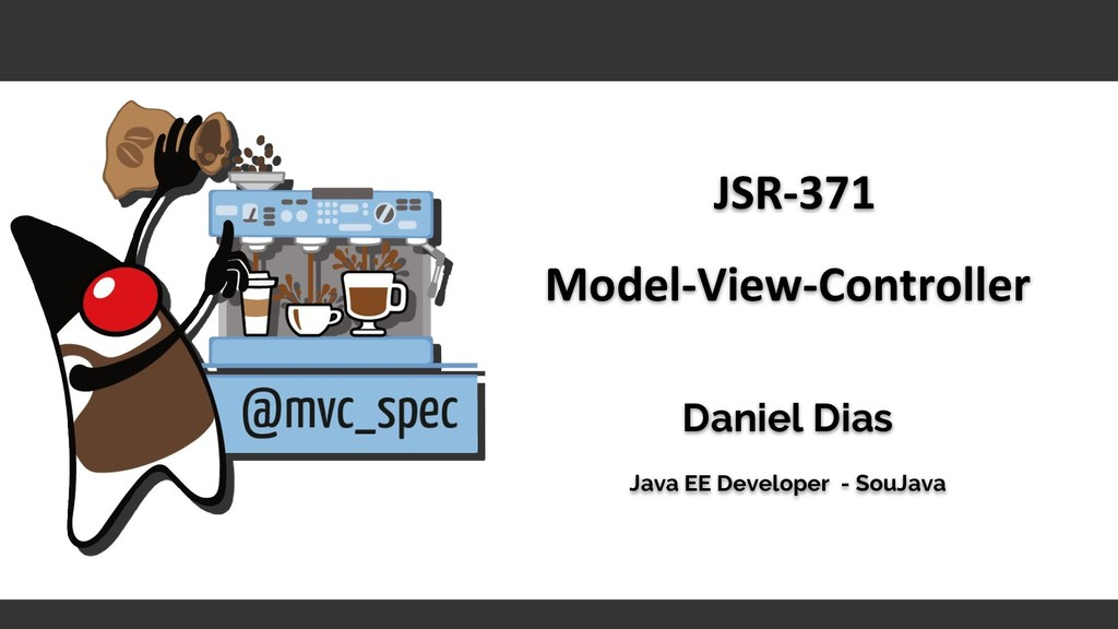 JSR-371 Model-View-Controller Daniel Dias Java ...