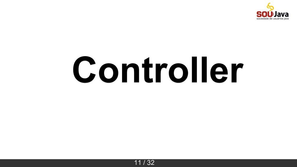 11 / 32 Controller