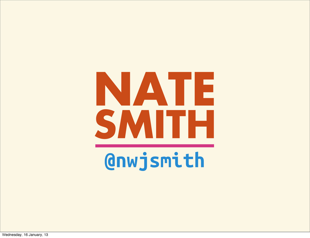 NATE SMITH @nwjsmith Wednesday, 16 January, 13