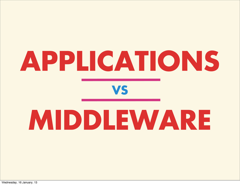 APPLICATIONS VS MIDDLEWARE Wednesday, 16 Januar...