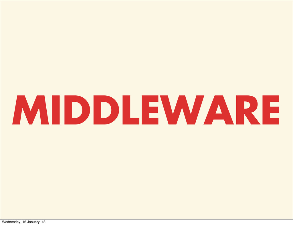 MIDDLEWARE Wednesday, 16 January, 13
