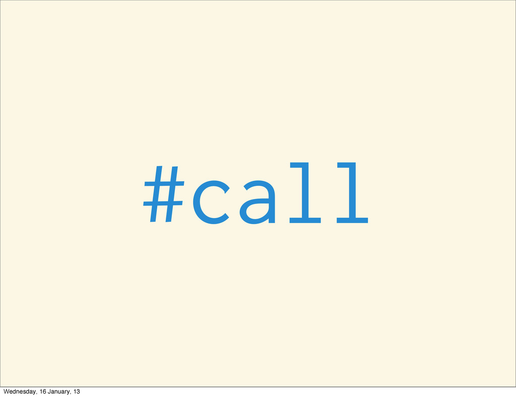 #call Wednesday, 16 January, 13