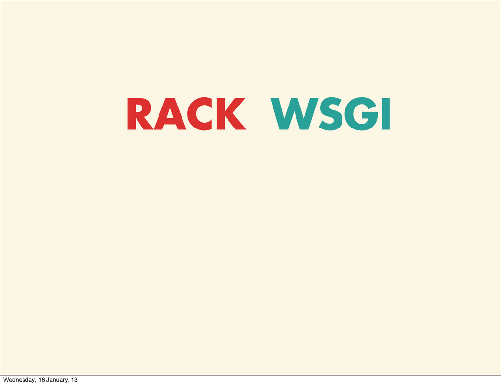 RACK WSGI Wednesday, 16 January, 13