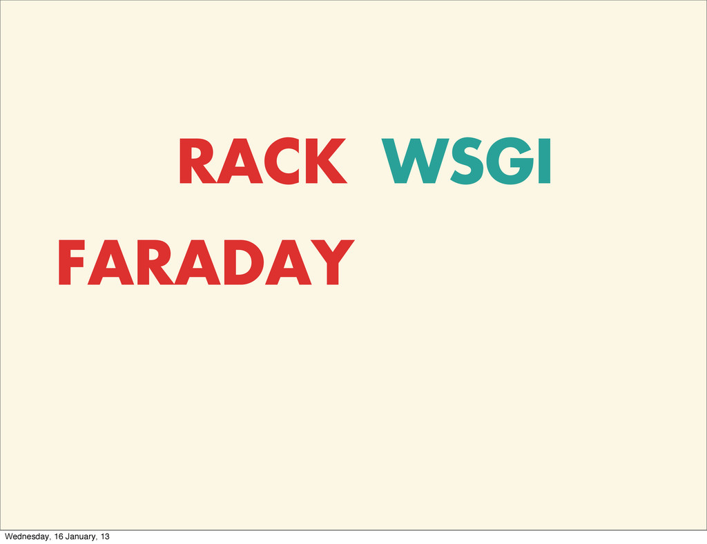 RACK WSGI FARADAY Wednesday, 16 January, 13