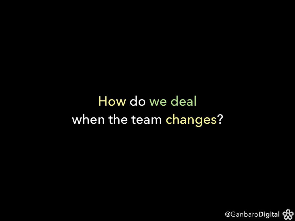 @GanbaroDigital How do we deal when the team ch...