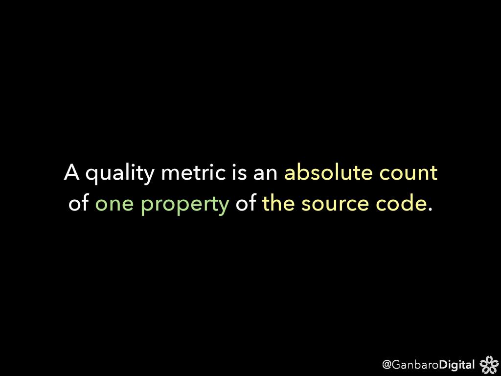 @GanbaroDigital A quality metric is an absolute...