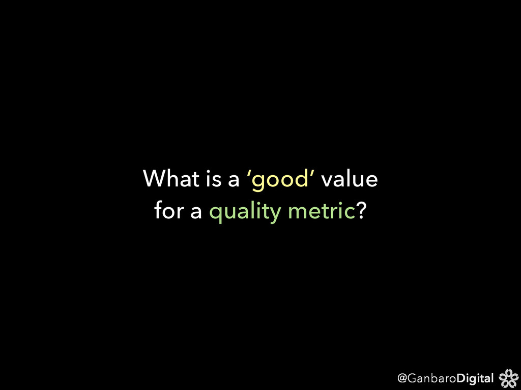@GanbaroDigital What is a 'good' value for a qu...