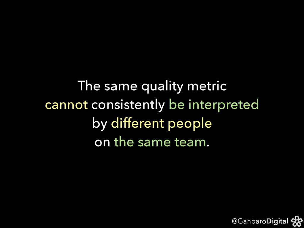 @GanbaroDigital The same quality metric cannot ...