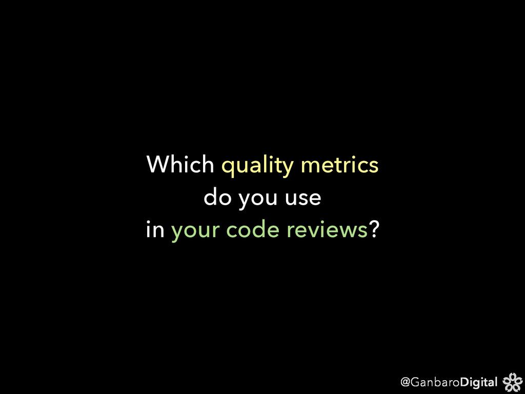 @GanbaroDigital Which quality metrics do you us...