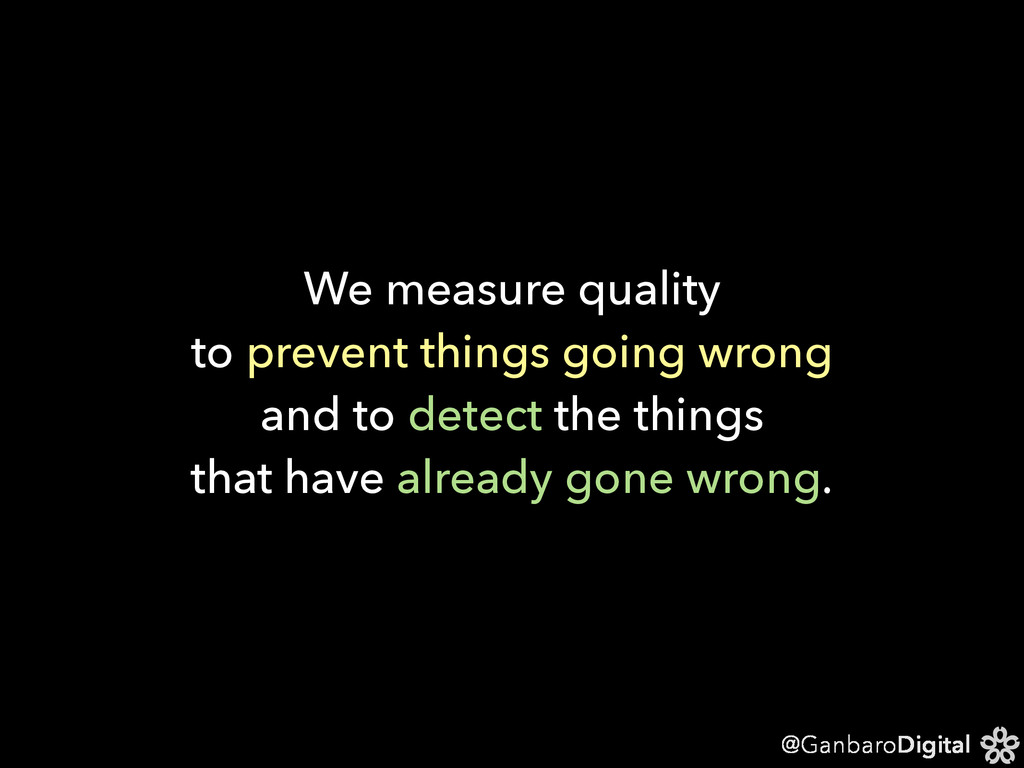 @GanbaroDigital We measure quality to prevent t...