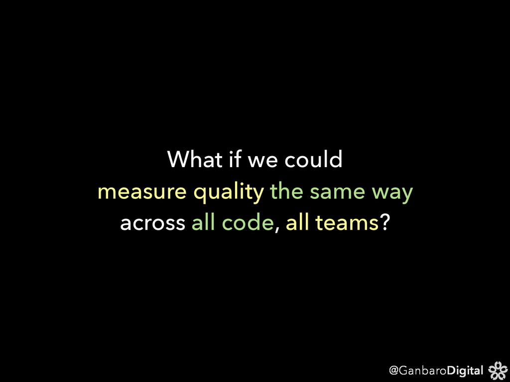 @GanbaroDigital What if we could measure qualit...