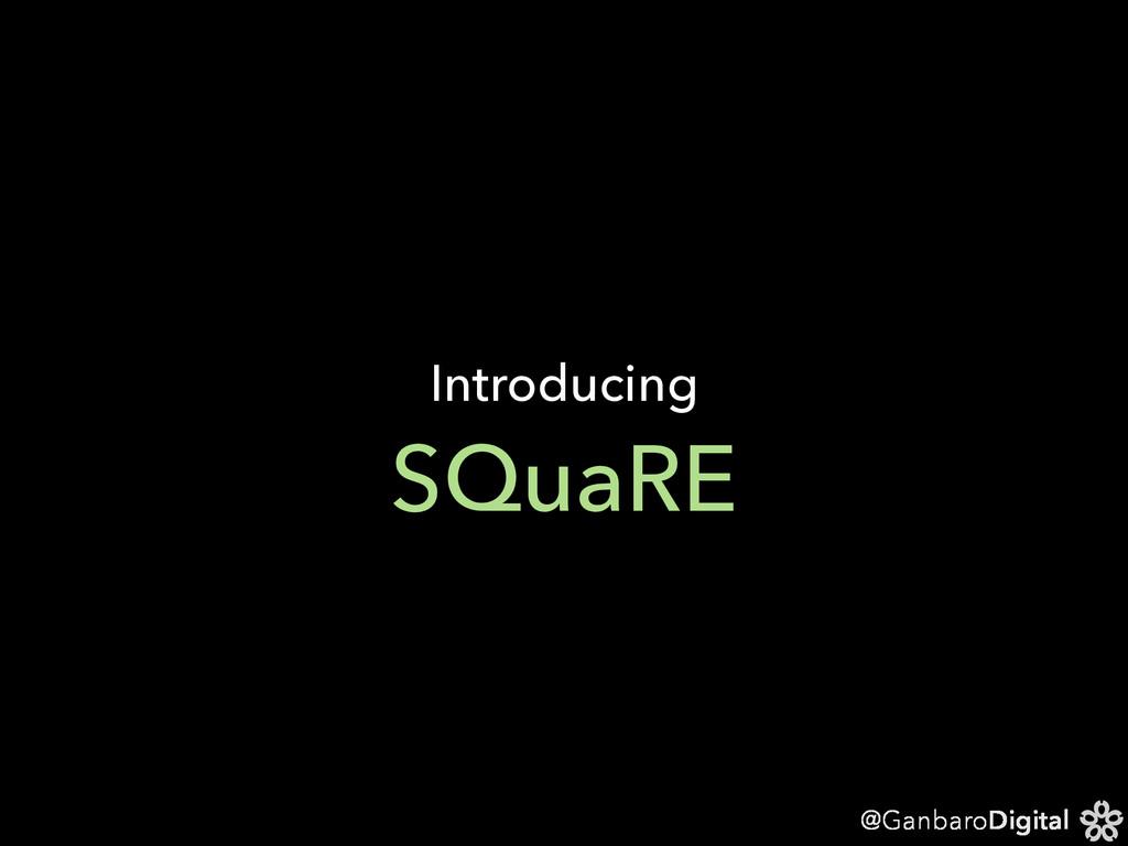 @GanbaroDigital SQuaRE Introducing