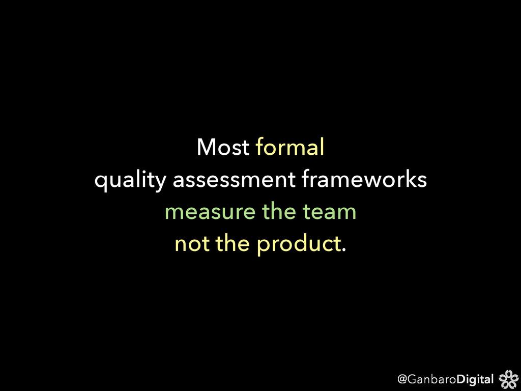 @GanbaroDigital Most formal quality assessment ...
