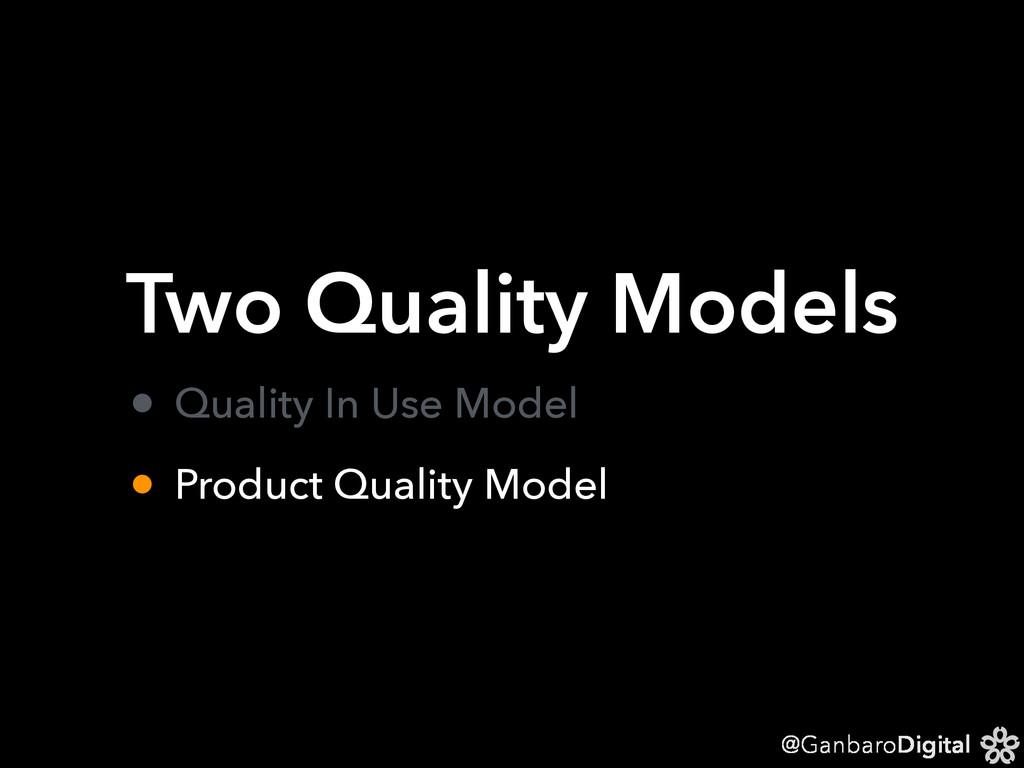 @GanbaroDigital Two Quality Models • Quality In...