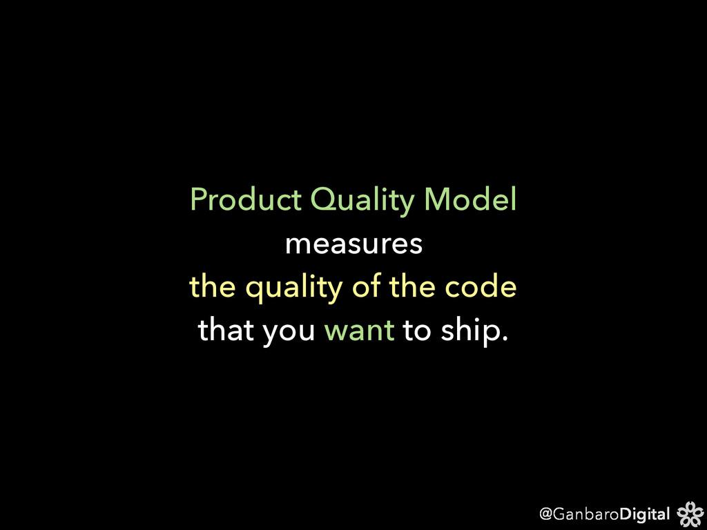 @GanbaroDigital Product Quality Model measures ...