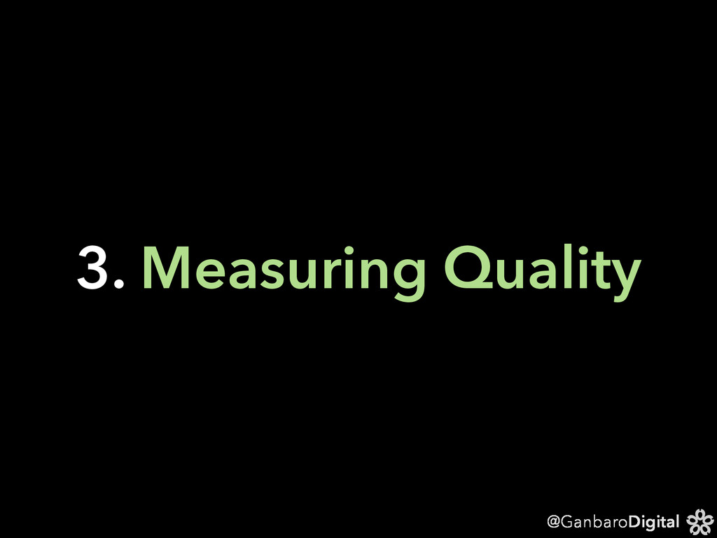 @GanbaroDigital 3. Measuring Quality