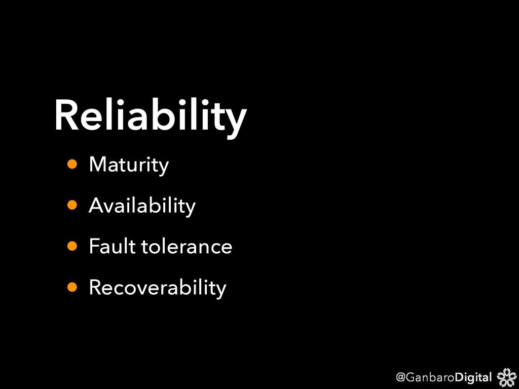 @GanbaroDigital Reliability • Maturity • Availa...