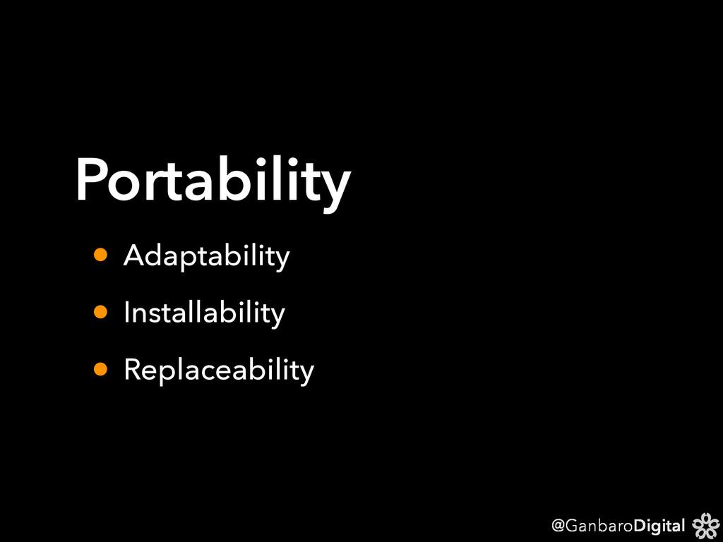 @GanbaroDigital Portability • Adaptability • In...