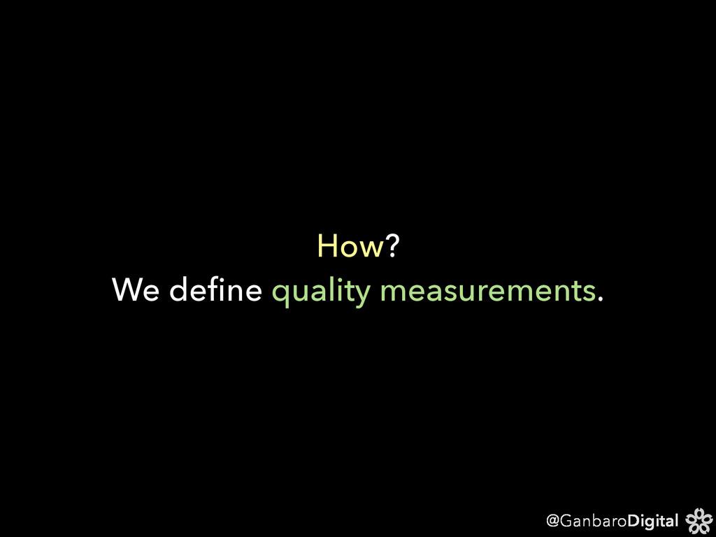 @GanbaroDigital How? We define quality measureme...