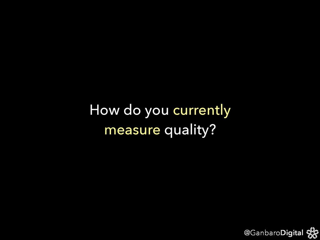 @GanbaroDigital How do you currently measure qu...