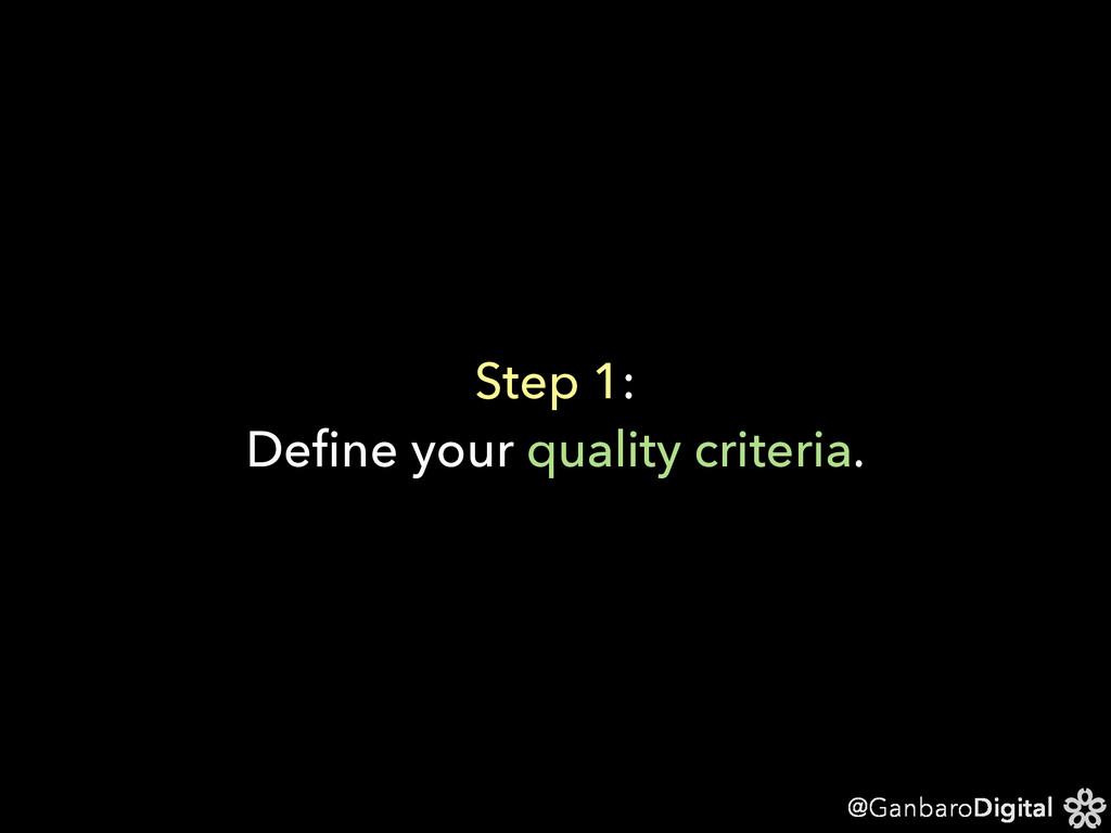 @GanbaroDigital Step 1: Define your quality crit...