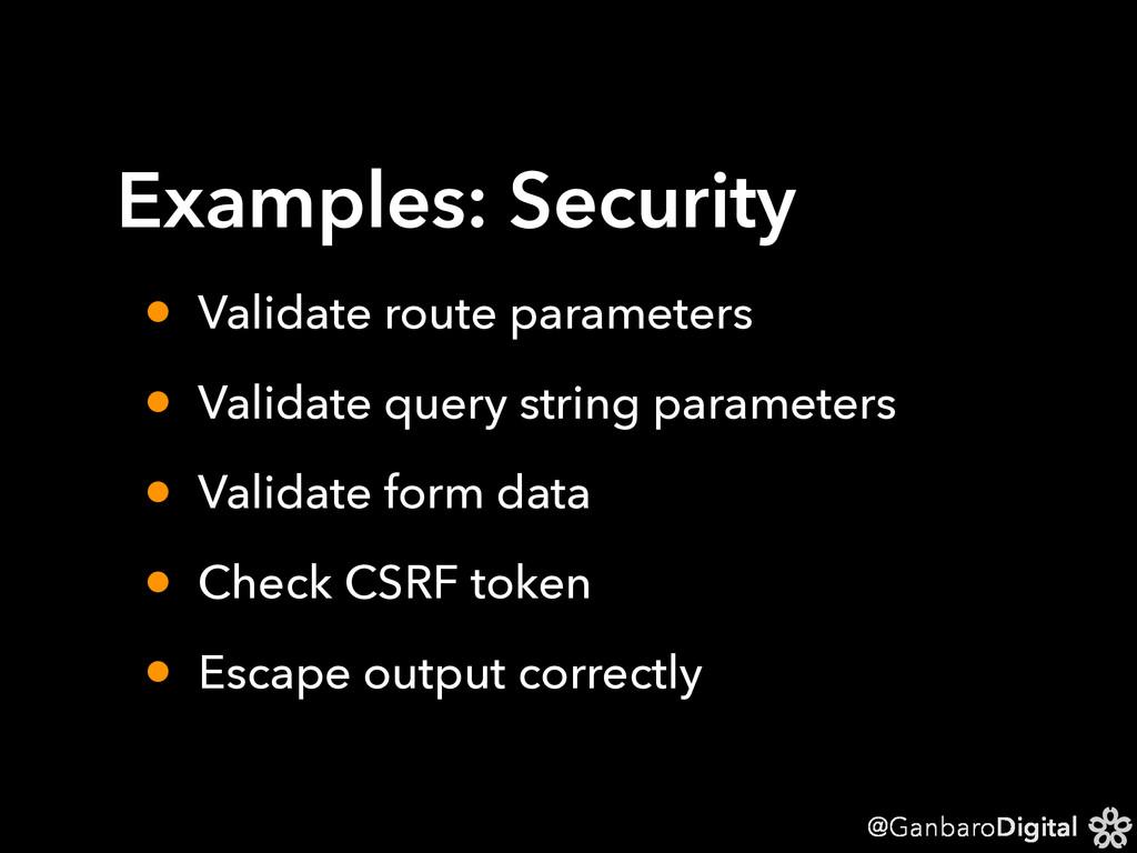 @GanbaroDigital Examples: Security • Validate r...