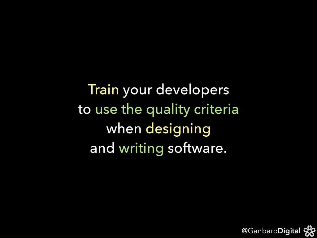 @GanbaroDigital Train your developers to use th...