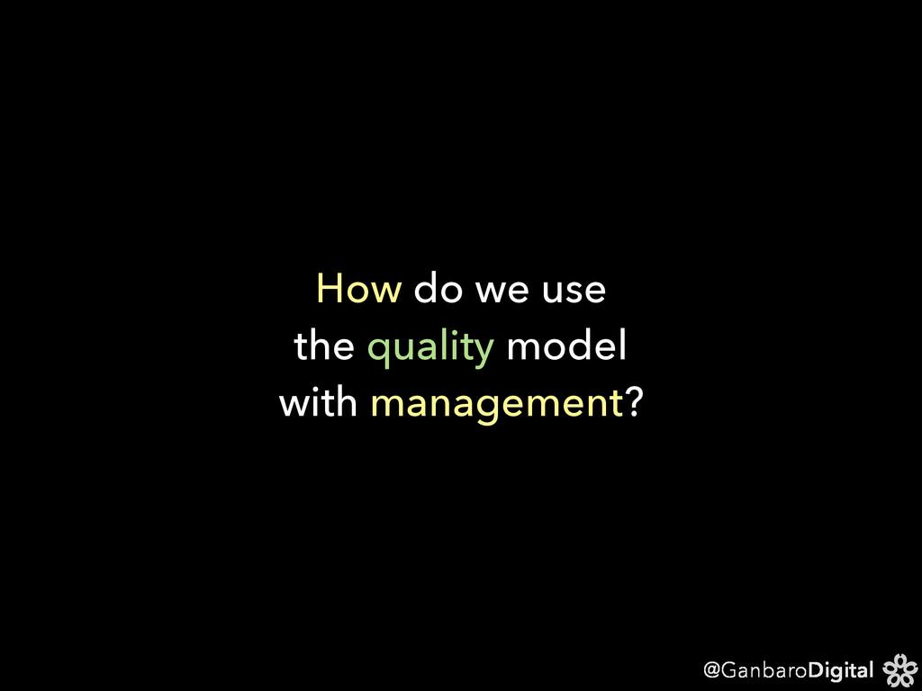@GanbaroDigital How do we use the quality model...