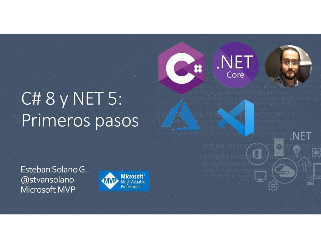 C# 8 y NET 5: Primeros pasos Esteban Solano G. ...