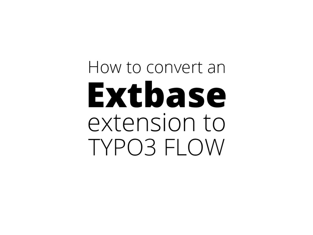 How to convert an Extbase extension to TYPO3 FL...