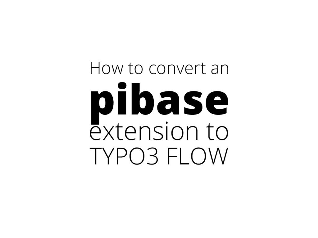 How to convert an pibase extension to TYPO3 FLOW