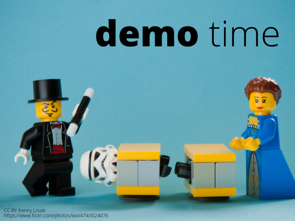 demo time CC BY Kenny Louie https://www.flickr.c...