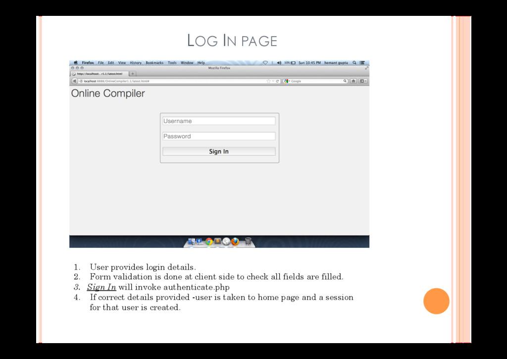 LOG IN PAGE 1. User provides login details. 2....