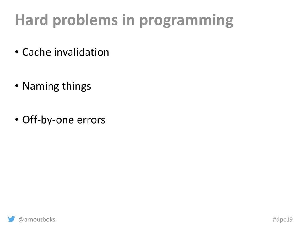 @arnoutboks #dpc19 Hard problems in programming...