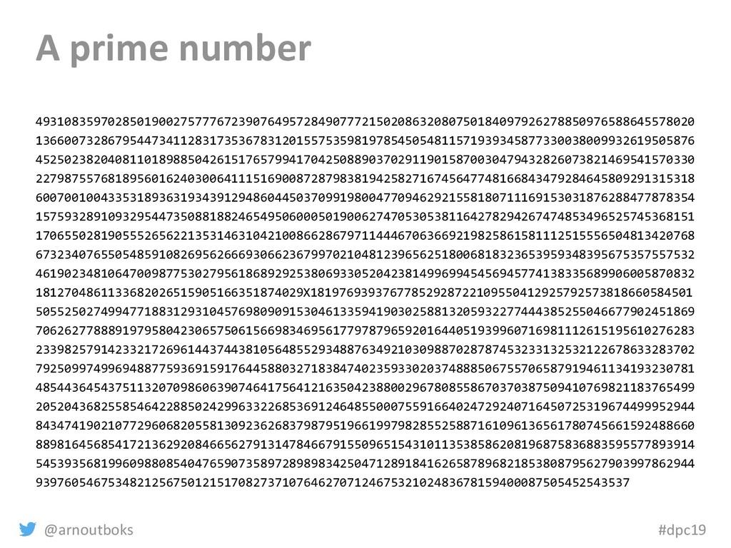 @arnoutboks #dpc19 A prime number 4931083597028...