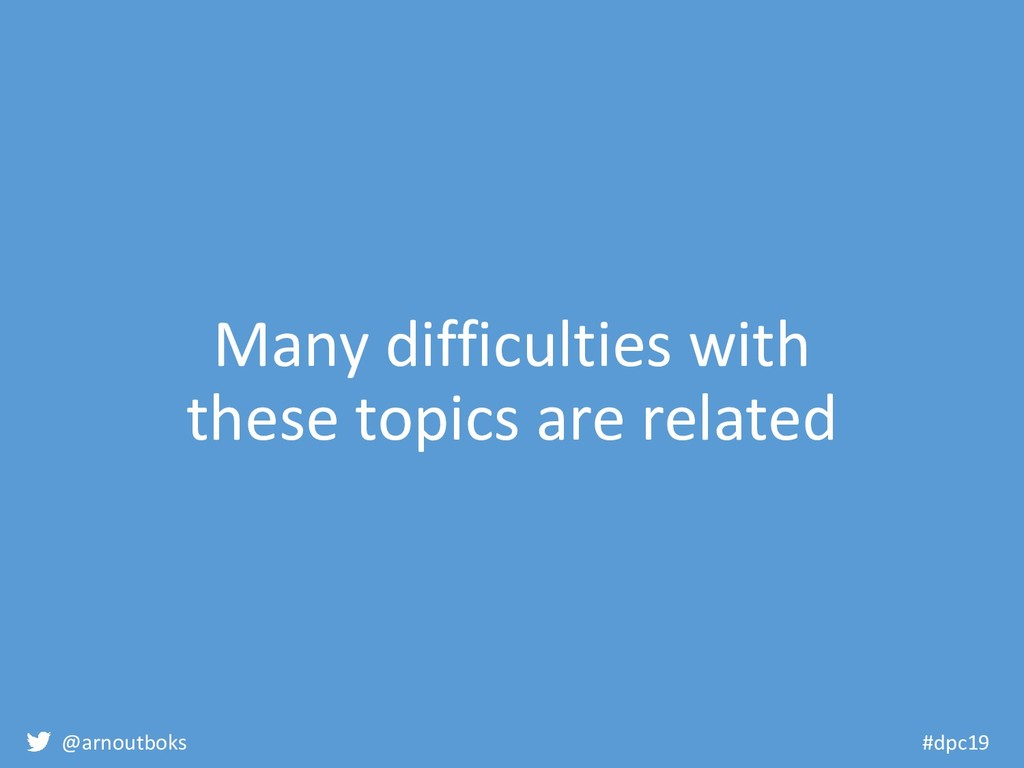 @arnoutboks #dpc19 Many difficulties with these...