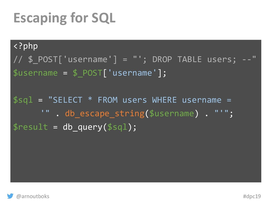 @arnoutboks #dpc19 Escaping for SQL <?php // $_...