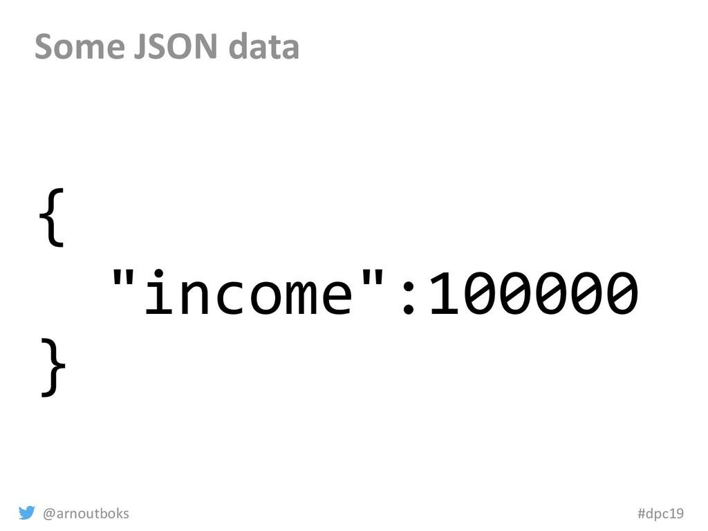 "@arnoutboks #dpc19 Some JSON data { ""income"":10..."