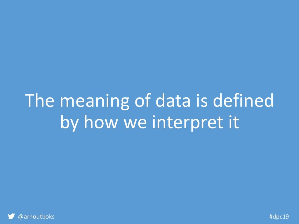 @arnoutboks #dpc19 The meaning of data is defin...